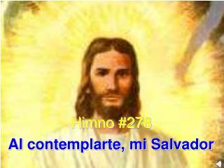 Himno #278 Al contemplarte, mi Salvador