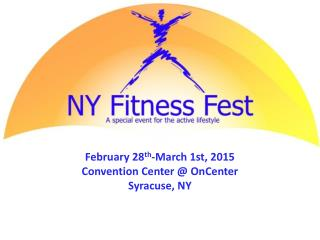 February 28 th -March 1st, 2015 Convention Center @ OnCenter Syracuse, NY