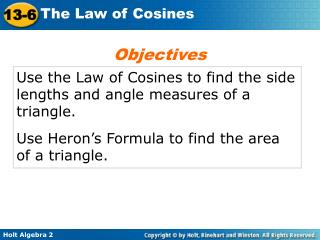 Use the Law of Cosines to find the side lengths and angle measures of a triangle.