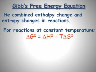 He combined enthalpy change and entropy changes in reactions.