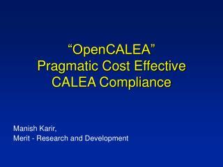 �OpenCALEA� Pragmatic Cost Effective CALEA Compliance