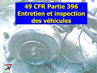 49 CFR  Partie  396 Entretien et inspection des véhicules