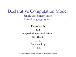 Declarative Computation Model Single assignment store Kernel language syntax