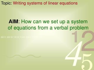 AIM :  How can we set up a system of equations from a verbal problem