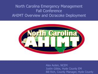 North Carolina Emergency Management Fall Conference AHIMT Overview and  Ocracoke  Deployment