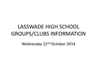LASSWADE HIGH SCHOOL GROUPS/CLUBS INFORMATION