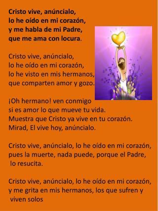 Cristo vive, anúncialo,  lo he oído en mi corazón, y me habla de mi Padre,