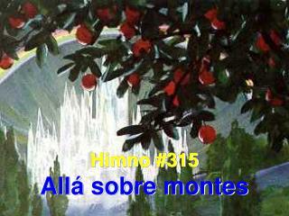 Himno #315 Allá sobre montes
