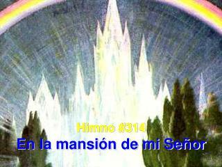 Himno #314 En la mansión de mi Señor