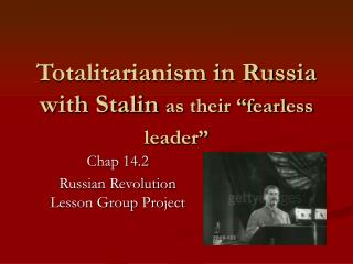 "Totalitarianism in Russia with Stalin  as their ""fearless leader"""