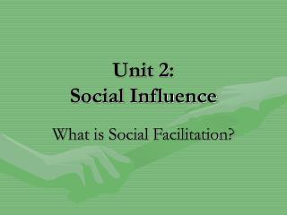 Unit 2: Social Influence