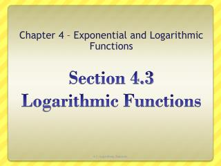 Section 4.3  Logarithmic Functions