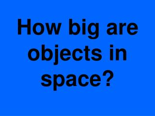 How big are objects in space?