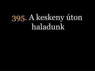 395.  A keskeny úton haladunk