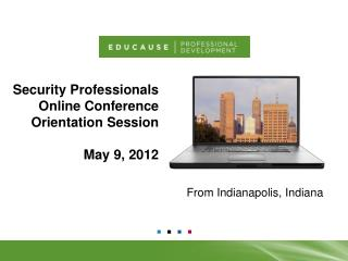 Security Professionals  Online Conference Orientation Session May 9, 2012