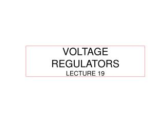 VOLTAGE REGULATORS  LECTURE 19
