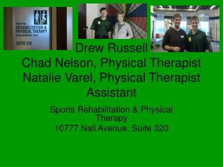 Drew Russell Chad Nelson, Physical Therapist Natalie Varel, Physical Therapist Assistant