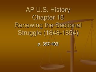 AP U.S. History Chapter 18 Renewing the Sectional Struggle (1848-1854)