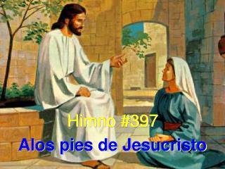 Himno #397 Alos pies de Jesucristo