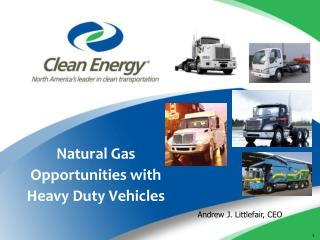 Natural Gas Opportunities with  Heavy Duty Vehicles