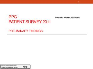 PPG       				 APPENDIX 2.   ppg Miinutes .. 31.01.12 . Patient Survey 2011 Preliminary Findings