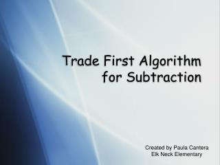 Trade First Algorithm for Subtraction