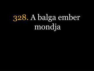 328.  A balga ember mondja
