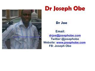 Dr Joseph Obe                              Dr Joe Email: