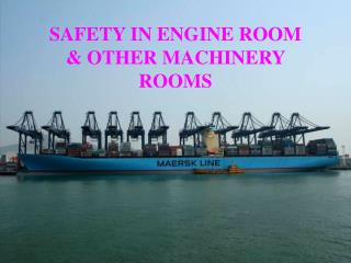 SAFETY IN ENGINE ROOM  & OTHER MACHINERY ROOMS