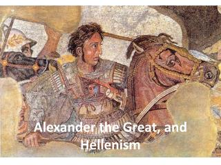 Alexander the Great, and Hellenism