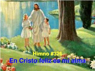 Himno #326 En Cristo feliz es mi alma