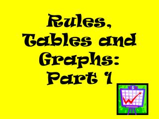 Rules, Tables and Graphs: Part 1