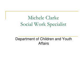 Michele Clarke  Social Work Specialist