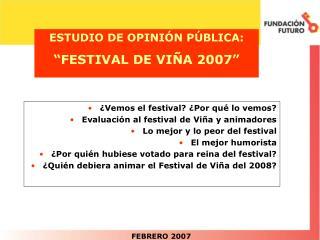 "ESTUDIO DE OPINIÓN PÚBLICA: ""FESTIVAL DE VIÑA 2007"""