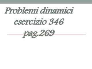 Problemi dinamici  esercizio 346 pag.269