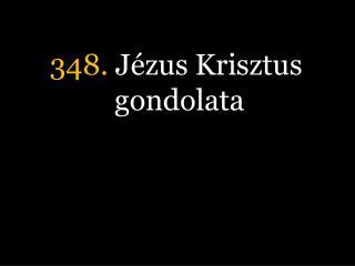 348.  Jézus Krisztus gondolata
