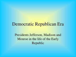 Democratic Republican Era
