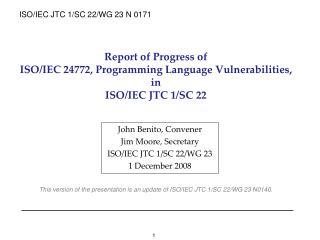 John Benito, Convener Jim Moore, Secretary ISO/IEC JTC 1/SC 22/WG 23 1 December 2008