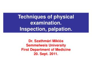 Techniques of physical examination.  Inspection, palpation.