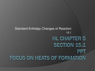 HL Chapter 5  Section 15.1 ppt Focus on Heats of Formation