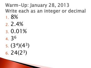 Warm-Up: January 28, 2013 Write each as an integer or decimal