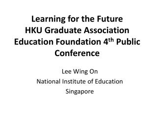 Learning for the Future HKU Graduate Association Education Foundation 4th Public Conference