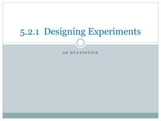 5.2.1  Designing Experiments