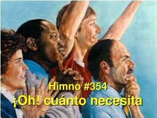 Himno #354 ¡Oh! cuánto necesita