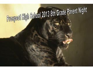 Prospect High School 2013 8th Grade Parent Night