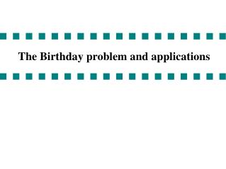 The Birthday problem and applications