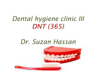 Dental hygiene clinic III DNT (365) Dr. Suzan  H assan
