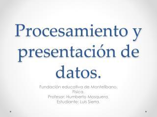 Procesamiento y presentación de datos.