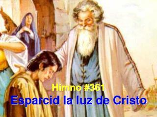 Himno #361 Esparcid la luz de Cristo