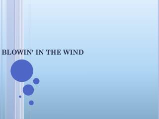 BLOWIN' IN THE  WIND